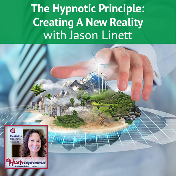 Heartrepreneur® Radio | Episode 165 | The Hypnotic Principle: Creating A New Reality with Jason Linett