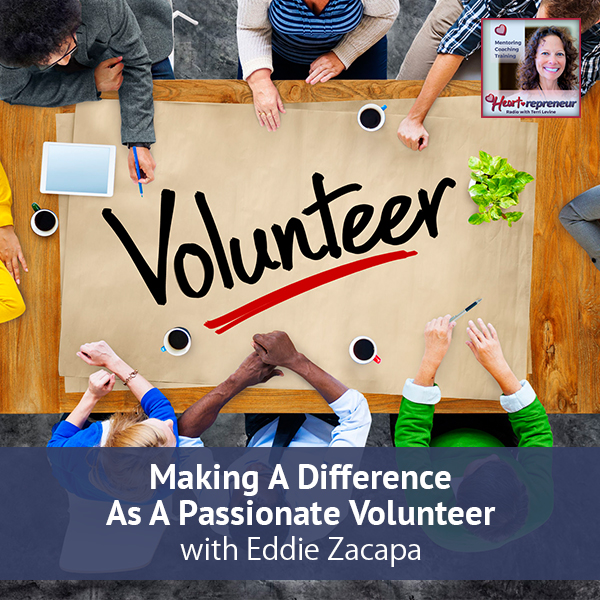 Heartrepreneur® Radio | Episode 166 | Making A Difference As A Passionate Volunteer with Eddie Zacapa