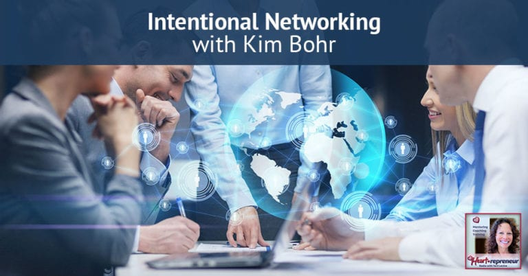 Heartrepreneur® Radio | Episode 167 | Intentional Networking with Kim Bohr