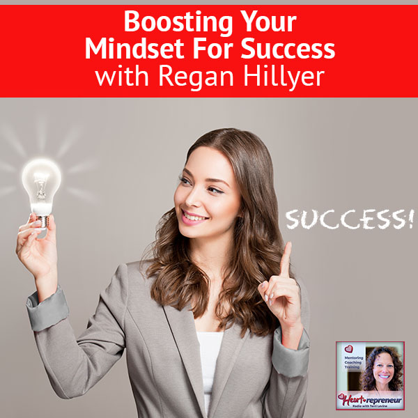 Heartrepreneur® Radio | Episode 168 | Boosting Your Mindset For Success with Regan Hillyer