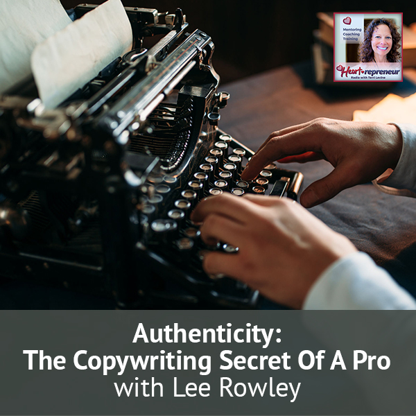 Heartrepreneur® Radio | Episode 169 | Authenticity: The Copywriting Secret Of A Pro with Lee Rowley