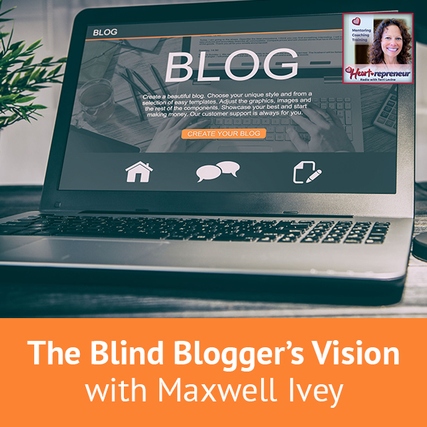 Heartrepreneur® Radio | Episode 170 | The Blind Blogger's Vision with Maxwell Ivey