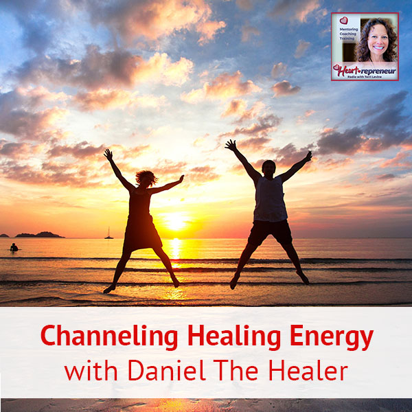 Heartrepreneur® Radio | Episode 172 | Channeling Healing Energy with Daniel The Healer