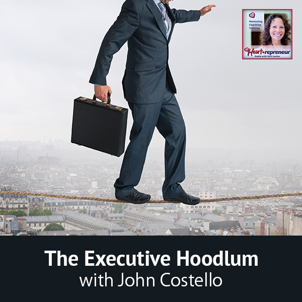 Heartrepreneur® Radio | Episode 174 | The Executive Hoodlum with John Costello