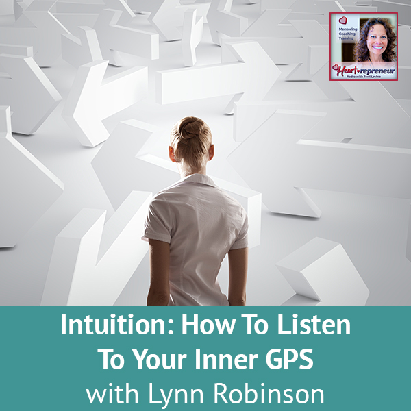 Heartrepreneur® Radio | Episode 175 | Intuition: How To Listen To Your Inner GPS with Lynn Robinson