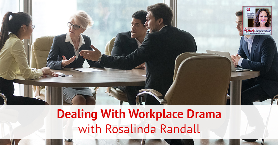 176HPRbanner - Heartrepreneur® Radio | Episode 176 | Dealing With Workplace Drama with Rosalinda Randall
