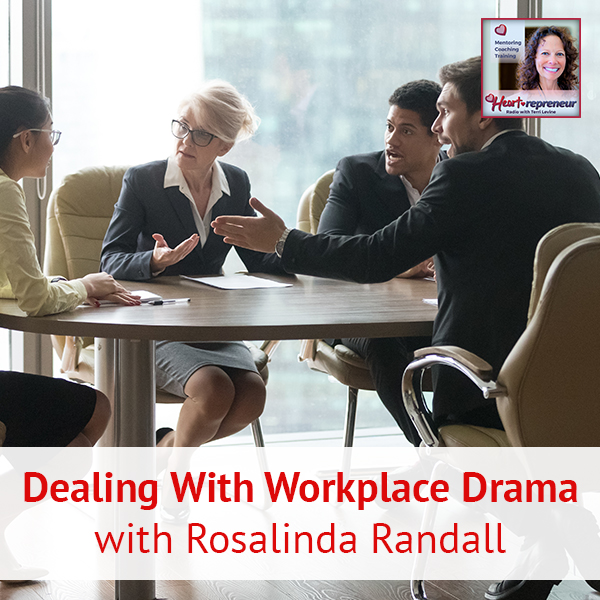 Heartrepreneur® Radio | Episode 176 | Dealing With Workplace Drama with Rosalinda Randall