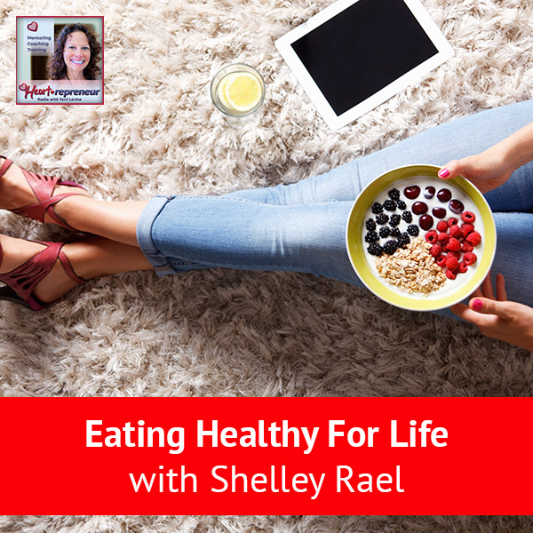 Heartrepreneur® Radio | Episode 177 | Eating Healthy For Life with Shelley Rael