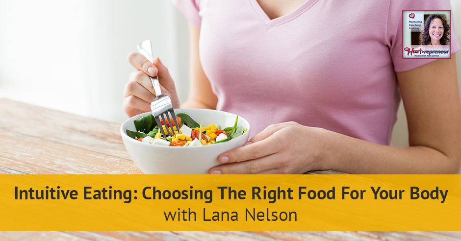 179HPRbanner - Heartrepreneur® Radio | Episode 179 | Intuitive Eating: Choosing The Right Food For Your Body with Lana Nelson