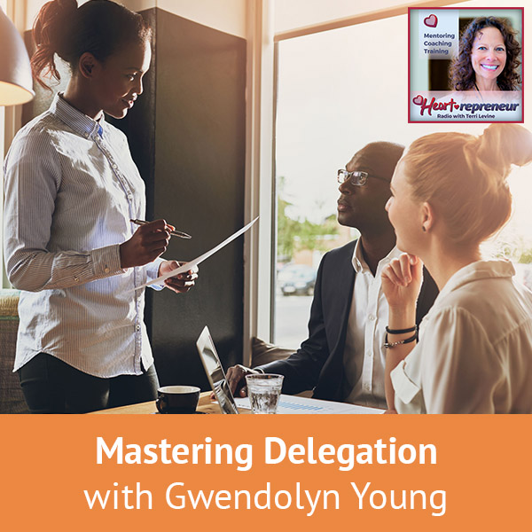 Heartrepreneur® Radio | Episode 180 | Mastering Delegation with Gwendolyn Young