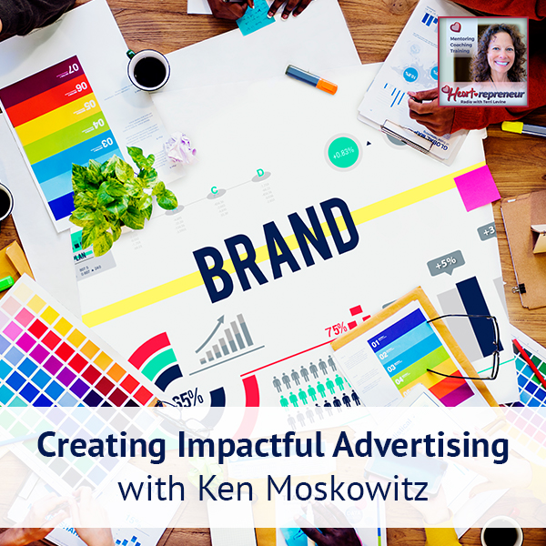 Heartrepreneur® Radio | Episode 181 | Creating Impactful Advertising with Ken Moskowitz
