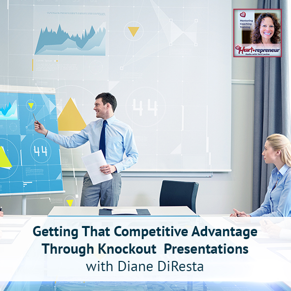 Heartrepreneur® Radio   Episode 182   Getting That Competitive Advantage Through Knockout Presentations with Diane DiResta