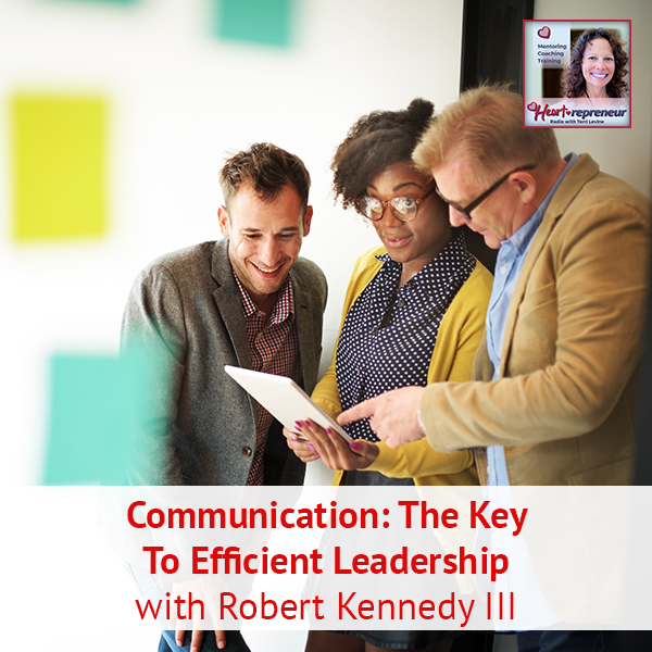 Heartrepreneur® Radio | Episode 183 | Communication: The Key To Efficient Leadership with Robert Kennedy III
