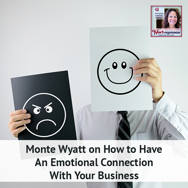 Heartrepreneur® Radio | Episode 184 | Monte Wyatt on How to Have An Emotional Connection With Your Business
