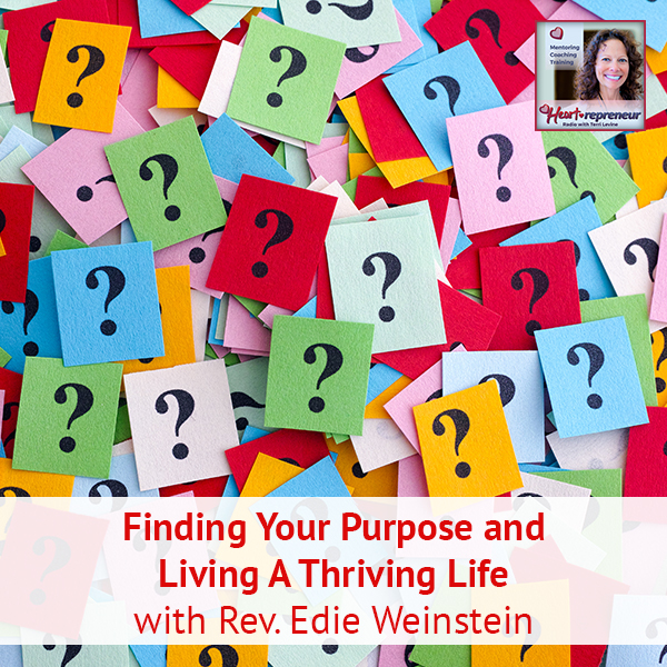 Heartrepreneur® Radio | Episode 185 | Finding Your Purpose and Living A Thriving Life with Rev. Edie Weinstein