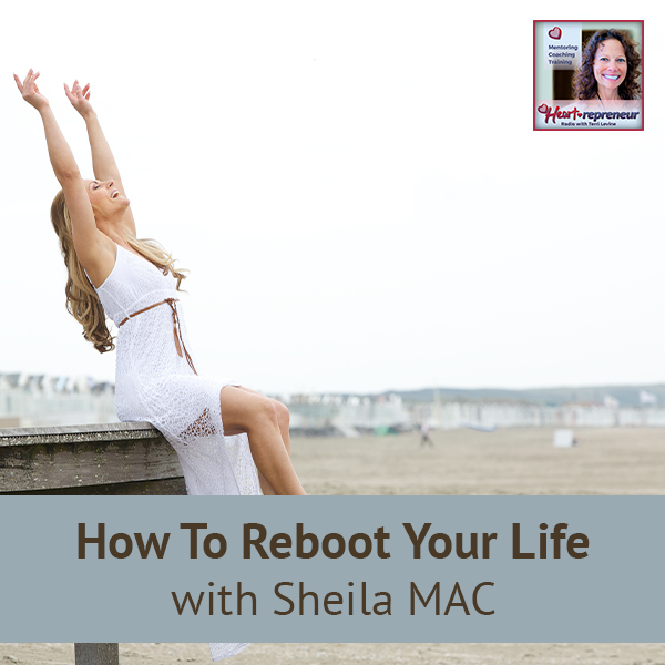 Heartrepreneur® Radio | Episode 188 | How To Reboot Your Life with Sheila MAC