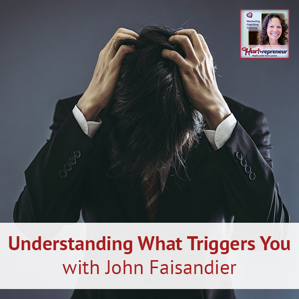 Heartrepreneur® Radio | Episode 193 | Understanding What Triggers You with John Faisandier