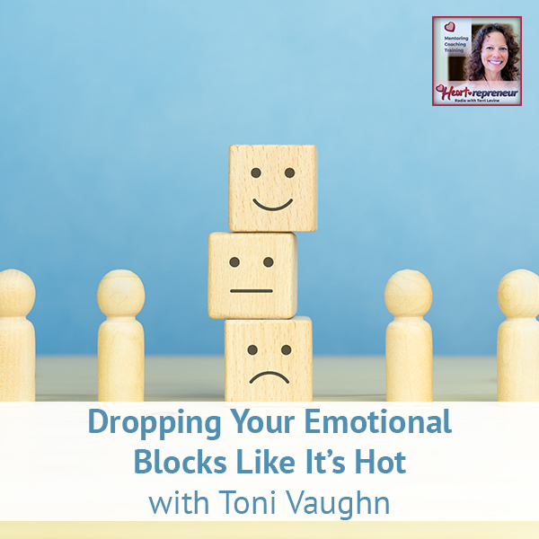 Heartrepreneur® Radio | Episode 196 | Dropping Your Emotional Blocks Like It's Hot with Toni Vaughn