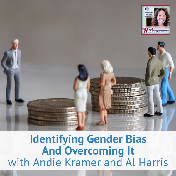 Heartrepreneur® Radio | Episode 198 | Identifying Gender Bias And Overcoming It with Andie Kramer and Al Harris