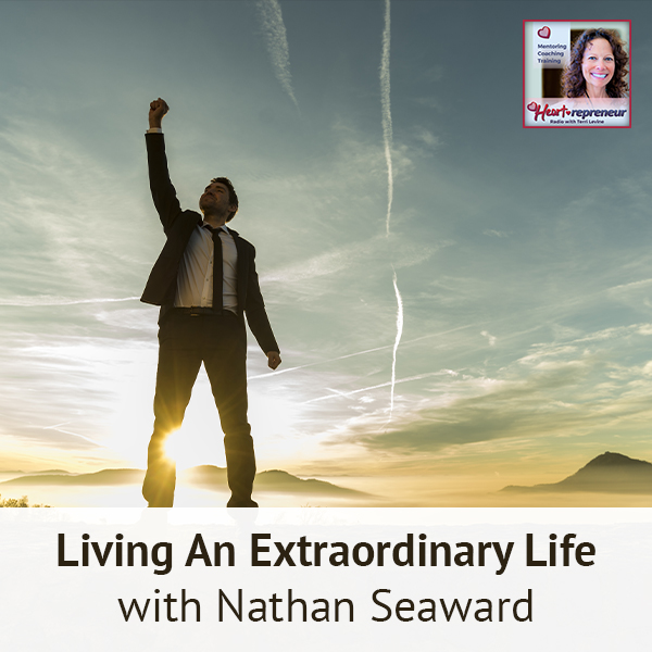 Heartrepreneur® Radio | Episode 199 | Living An Extraordinary Life With Nathan Seaward