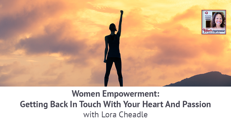 201HPRbanner - Heartrepreneur® Radio | Episode 201 | Women Empowerment: Getting Back In Touch With Your Heart And Passion With Lora Cheadle