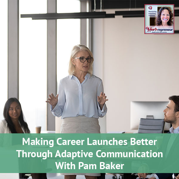 Heartrepreneur® Radio | Episode 202 | Making Career Launches Better Through Adaptive Communication With Pam Baker