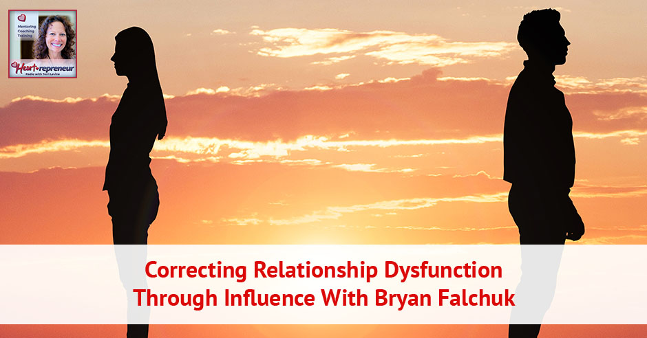 203HPRbanner - Heartrepreneur® Radio | Episode 203 | Correcting Relationship Dysfunction Through Influence With Bryan Falchuk
