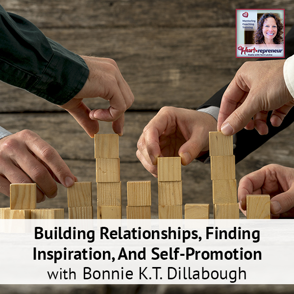 Heartrepreneur® Radio | Episode 204 | Building Relationships, Finding Inspiration, And Self-Promotion With Bonnie K.T. Dillabough