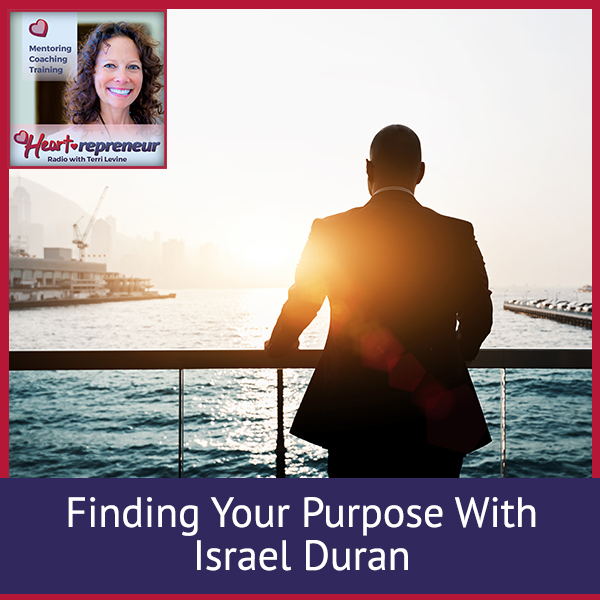Heartrepreneur® Radio | Episode 209 | Finding Your Purpose With Israel Duran