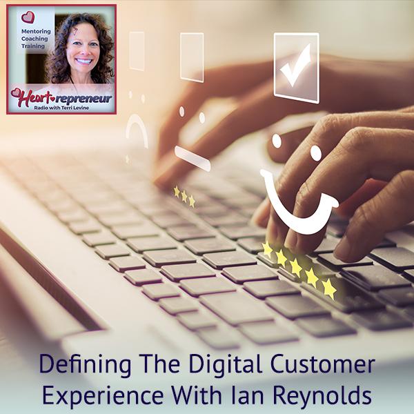 Heartrepreneur® Radio   Episode 210   Defining The Digital Customer Experience With Ian Reynolds
