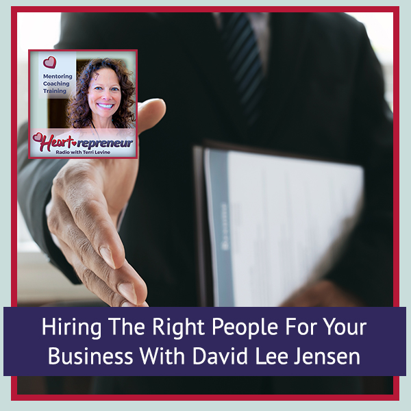 Heartrepreneur® Radio   Episode 215   Hiring The Right People For Your Business With David Lee Jensen