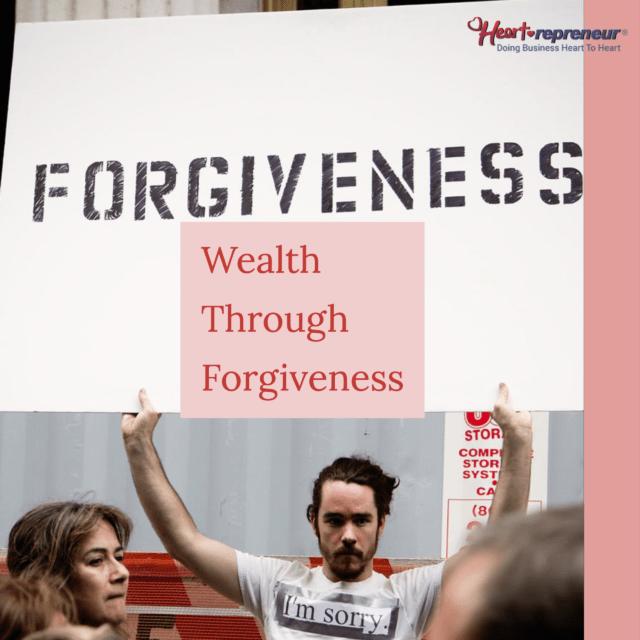 Wealth Through Forgiveness