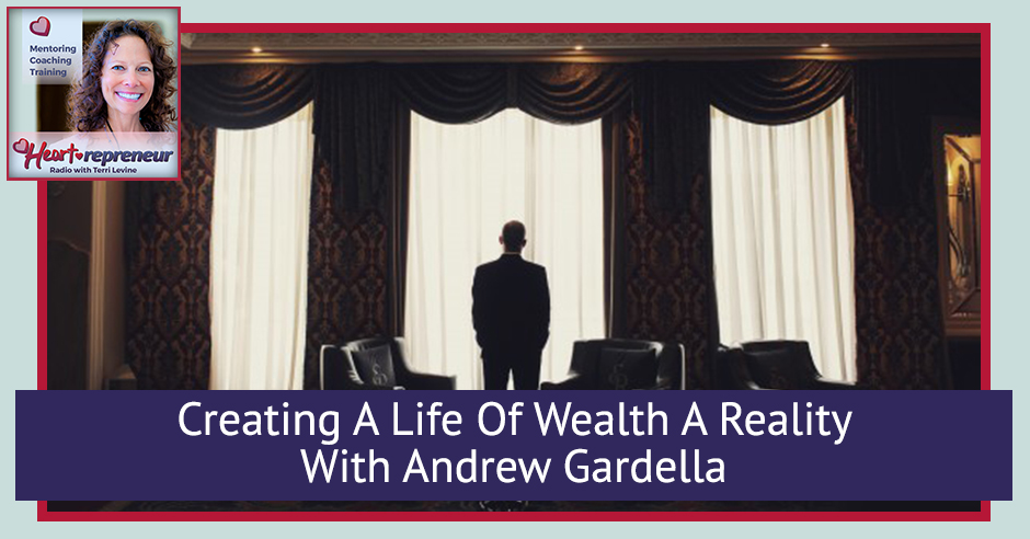 218HPRbanner - Heartrepreneur® Radio | Episode 218 |  Creating A Life Of Wealth A Reality With Andrew Gardella
