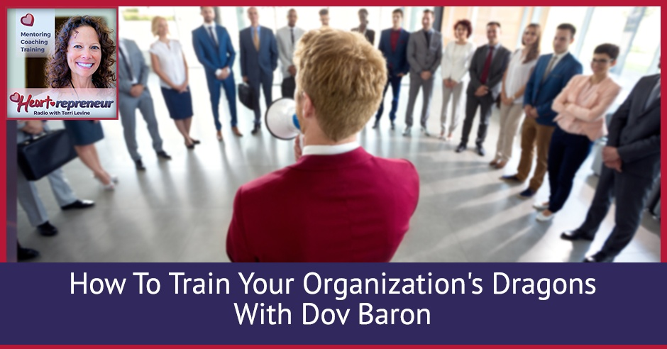 220HPRbanner - Heartrepreneur® Radio | Episode 220 |  How To Train Your Organization's Dragons With Dov Baron