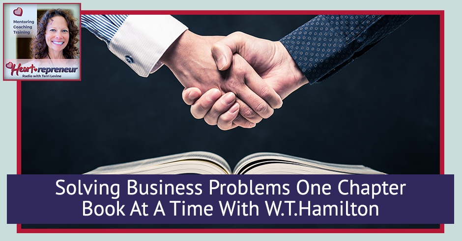 221HPRbanner - Heartrepreneur® Radio | Episode 221 |  Solving Business Problems One Chapter Book At A Time With W.T. Hamilton