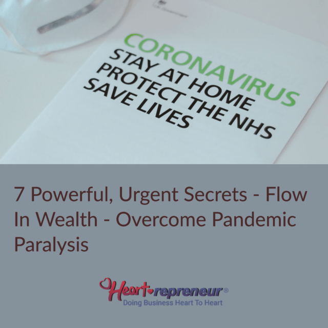 My Post 1 640x640 - 7 Powerful, Urgent Secrets - Flow In  Wealth - Overcome Pandemic Paralysis