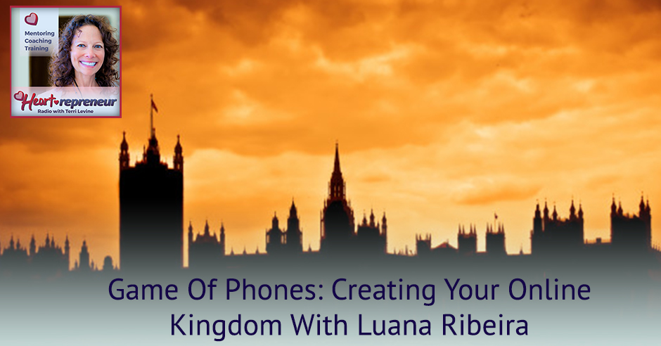 222HPRbanner - Heartrepreneur® Radio | Episode 222 |  Game Of Phones: Creating Your Online Kingdom With Luana Ribeira