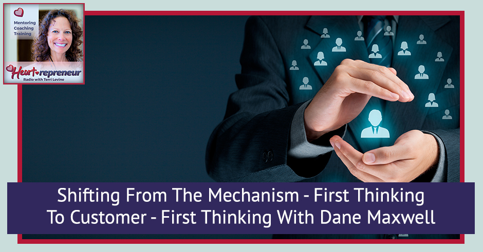 223HPRbanner - Heartrepreneur® Radio   Episode 223   Shifting From The Mechanism-First Thinking To Customer-First Thinking With Dane Maxwell