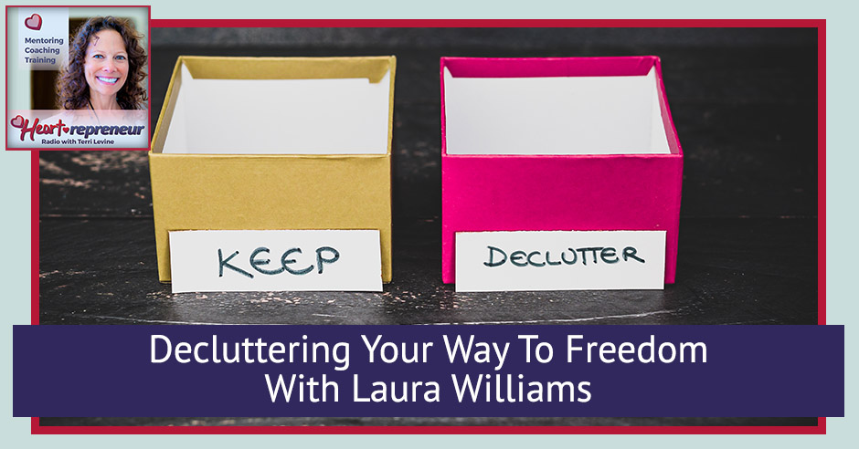 224HPRbanner - Heartrepreneur® Radio | Episode 224 | Decluttering Your Way To Freedom With Laura Williams