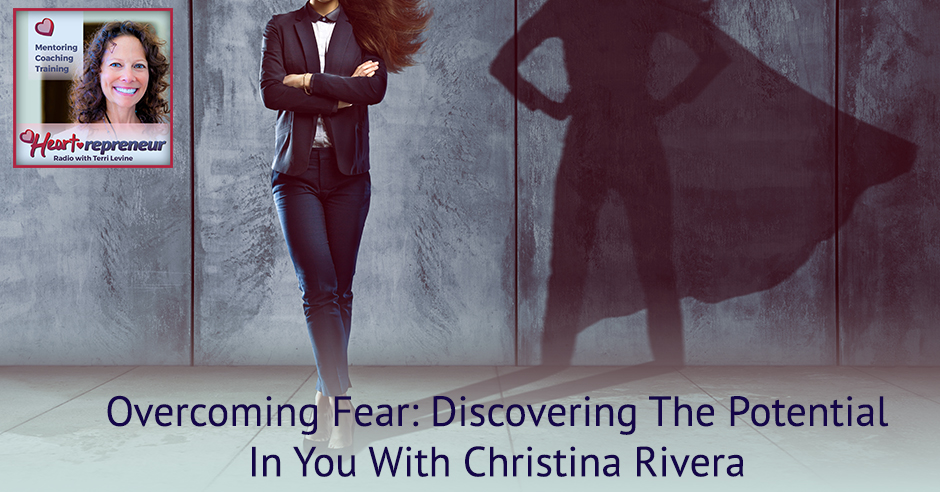 226HPRbanner - Heartrepreneur® Radio | Episode 226 | Overcoming Fear: Discovering The Potential In You With Christina Rivera