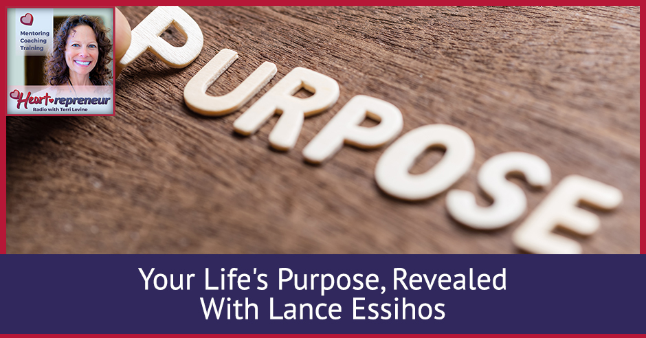 227HPRbanner - Heartrepreneur® Radio | Episode 227 | Your Life's Purpose, Revealed With Lance Essihos