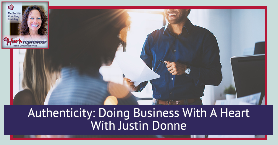 228HPRbanner - Heartrepreneur® Radio | Episode 228 | Authenticity: Doing Business With A Heart With Justin Donne