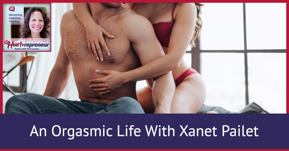 230HPRbanner - Heartrepreneur® Radio | Episode 230 | An Orgasmic Life With Xanet Pailet