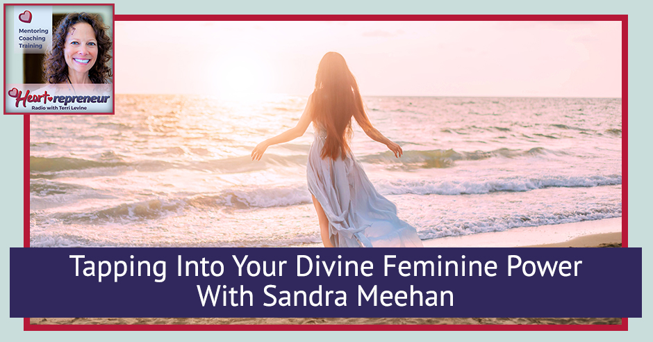 231HPRbanner - Heartrepreneur® Radio | Episode 231 | Tapping Into Your Divine Feminine Power With Sandra Meehan