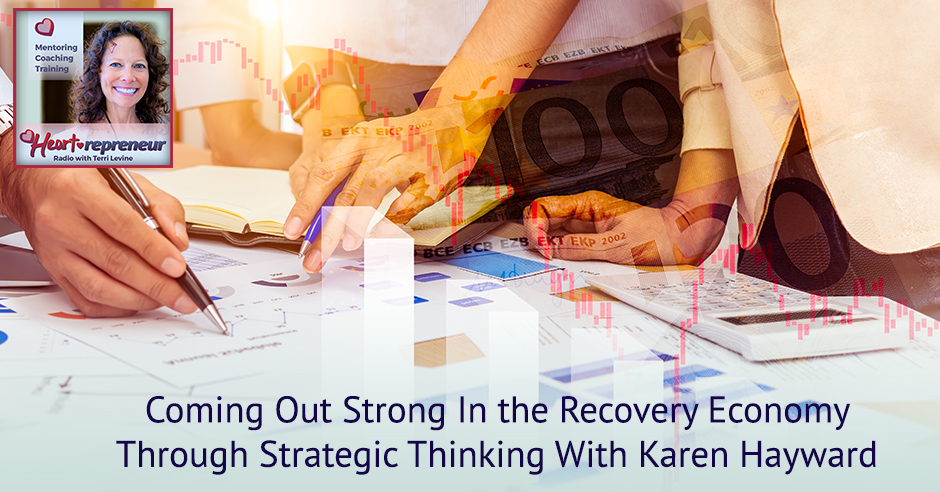 232HPRbanner - Heartrepreneur® Radio | Episode 232 | Coming Out Strong In the Recovery Economy Through Strategic Thinking With Karen Hayward