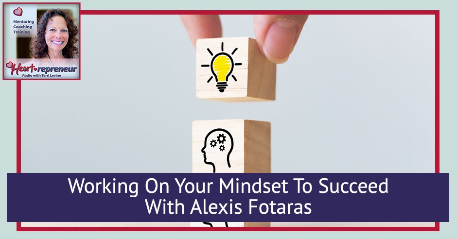 237HPRbanner - Heartrepreneur® Radio | Episode 237 | Working On Your Mindset To Succeed With Alexis Fotaras