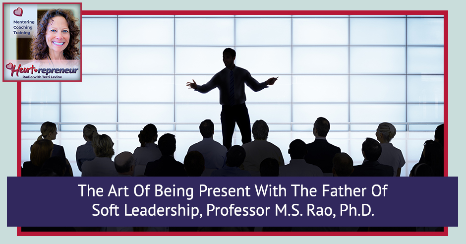 238HPRbanner - Heartrepreneur® Radio | Episode 238 | The Art Of Being Present With The Father Of Soft Leadership, Professor M.S. Rao, Ph.D.