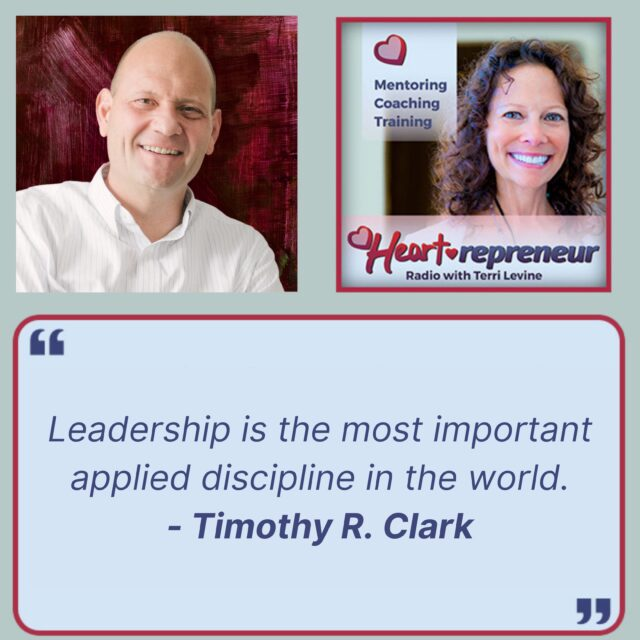 TIimothyRClarkQuote 640x640 - Heartrepreneur® Radio | Episode 249 | Leading People by Exemplifying High Character and Competence with Timothy R. Clark