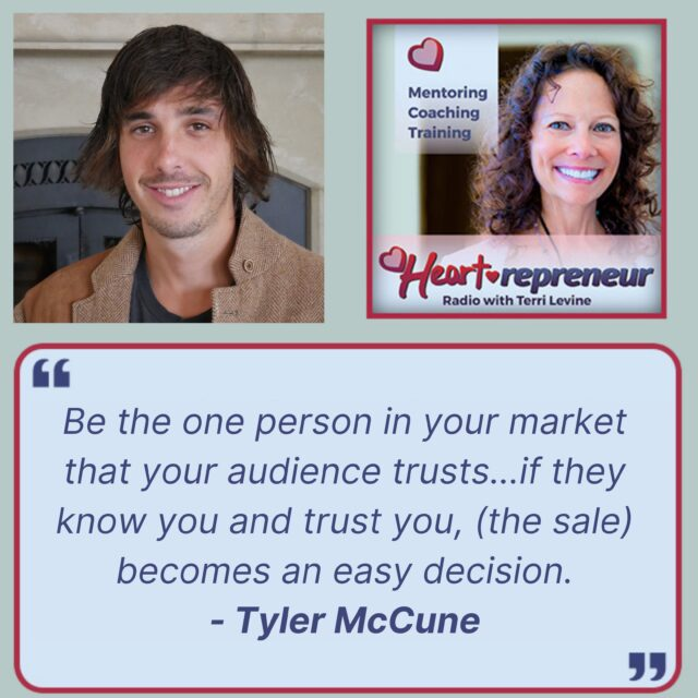 TylerMcCuneHPRQuote 640x640 - Heartrepreneur® Radio   Episode 248   The Key to Building Trust and Closing Your Target Prospects With Tyler McCune