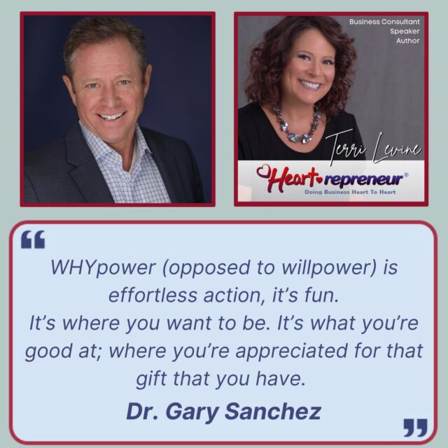 HPR266GuestQuotev2 640x640 - Heart-repreneur® Radio | Episode 266 | Discovering & Understanding Your WHY with Dr. Gary Sanchez